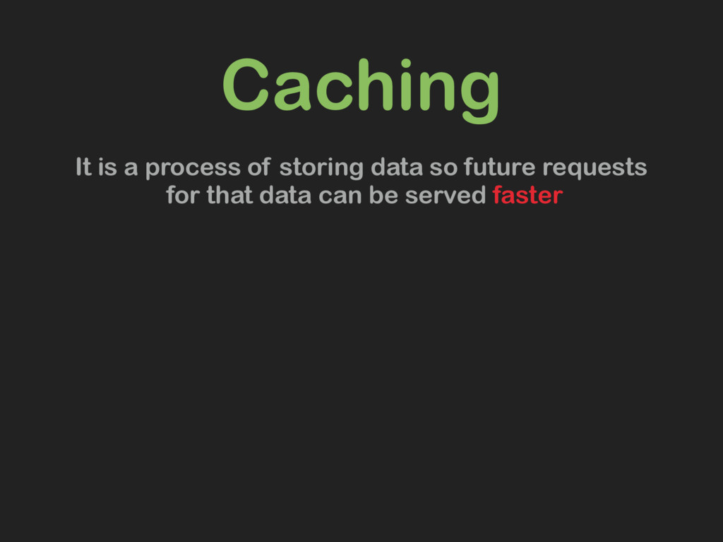 Caching It is a process of storing data so futu...