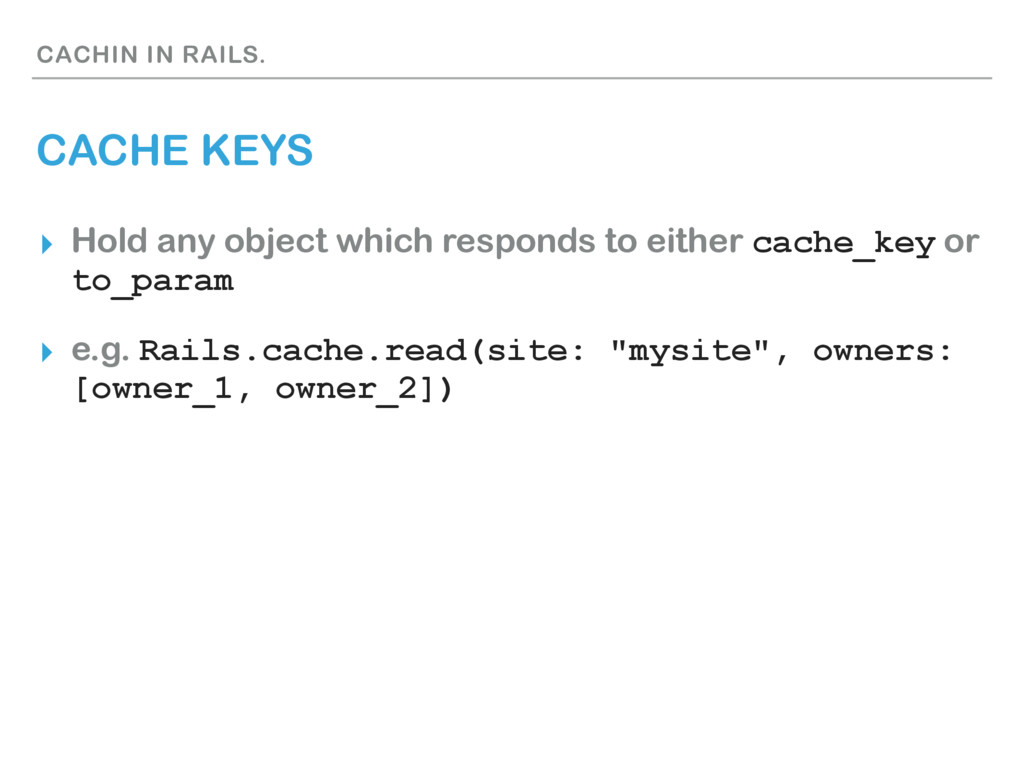 CACHIN IN RAILS. CACHE KEYS ▸ Hold any object w...