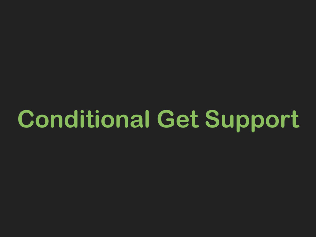 Conditional Get Support