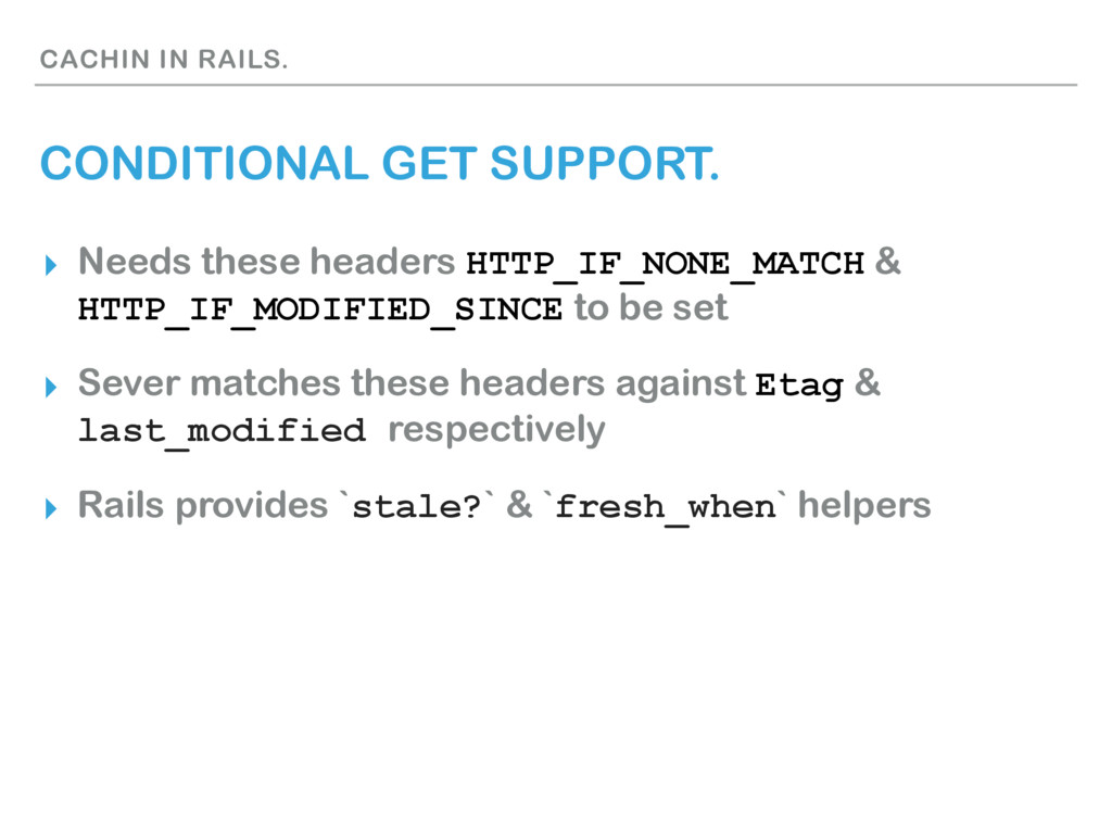CACHIN IN RAILS. CONDITIONAL GET SUPPORT. ▸ Nee...