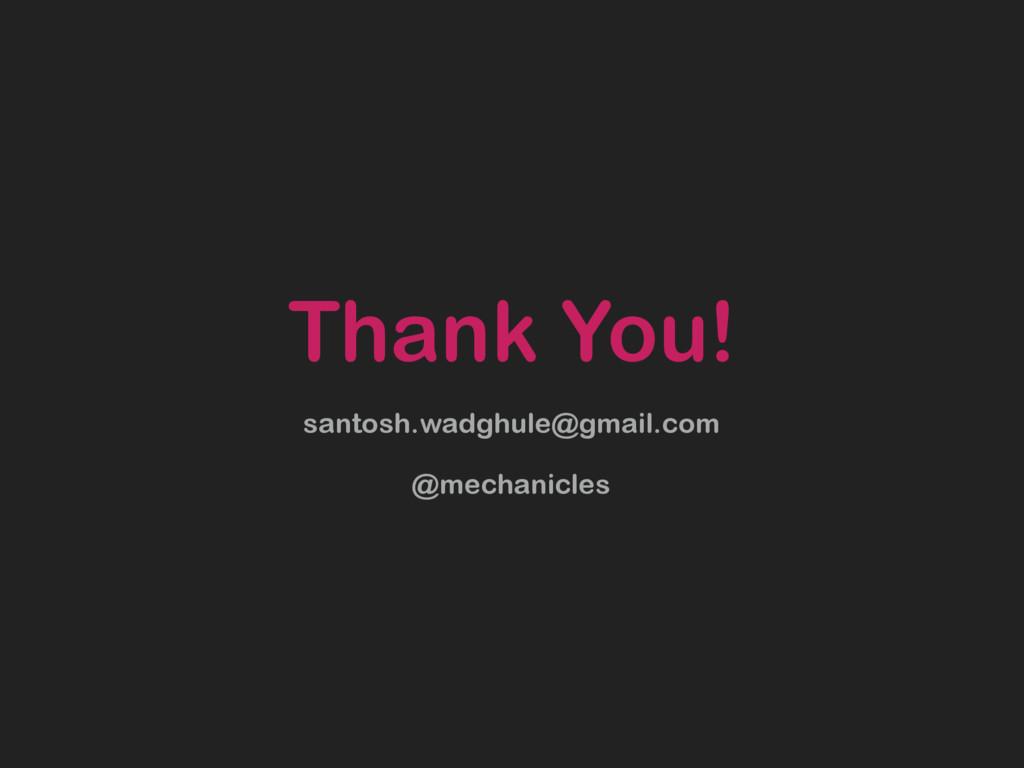 Thank You! santosh.wadghule@gmail.com @mechanic...