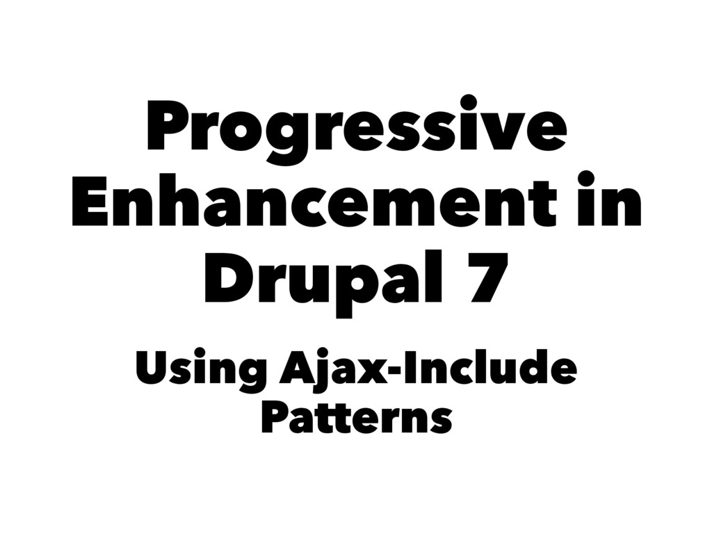Progressive Enhancement in Drupal 7 Using Ajax-...
