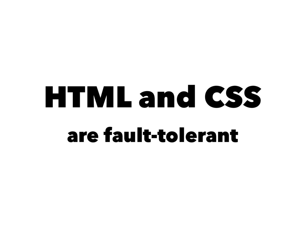 HTML and CSS are fault-tolerant