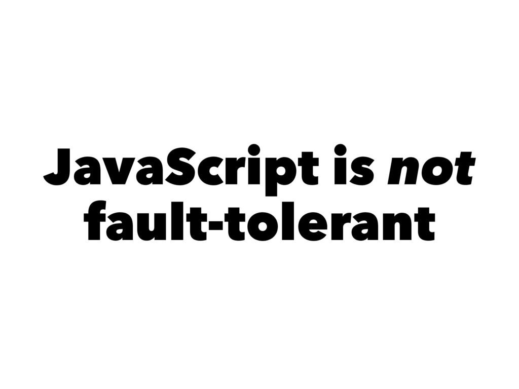 JavaScript is not fault-tolerant