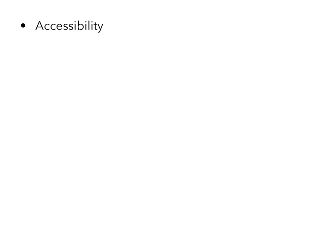 • Accessibility