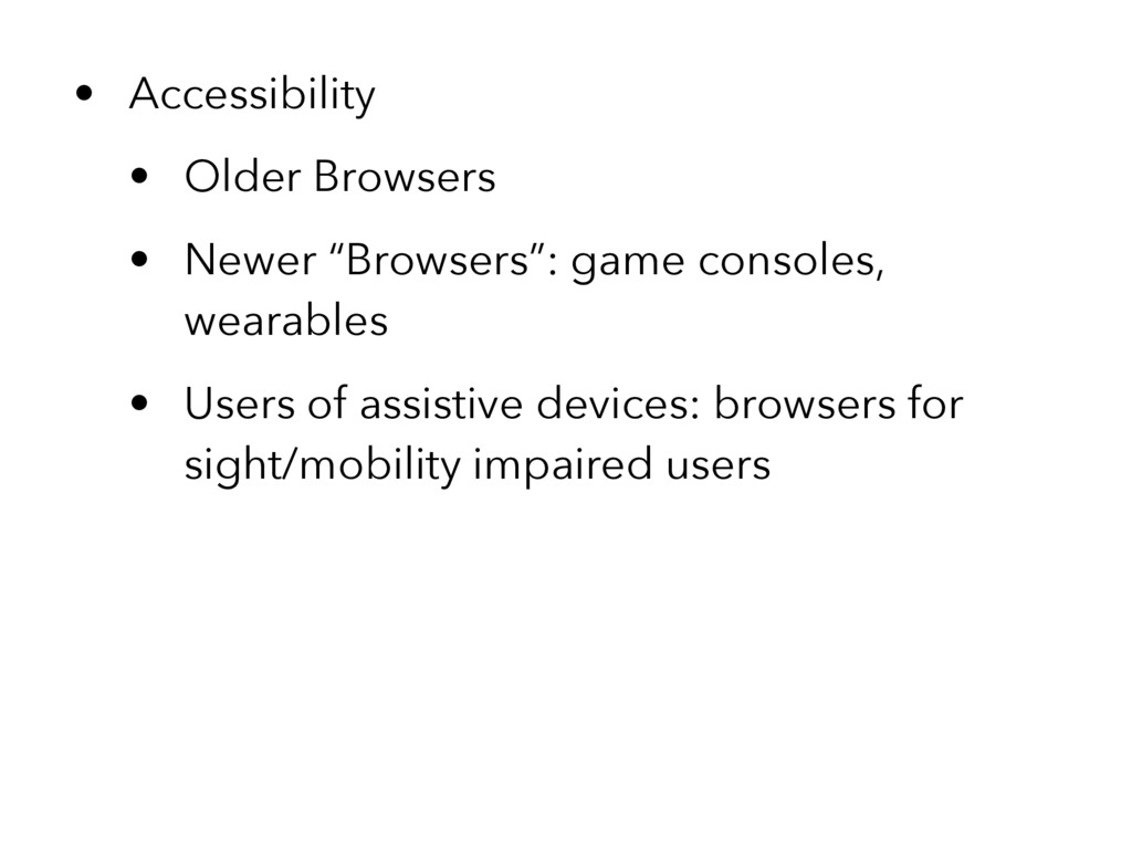 "• Accessibility • Older Browsers • Newer ""Brows..."