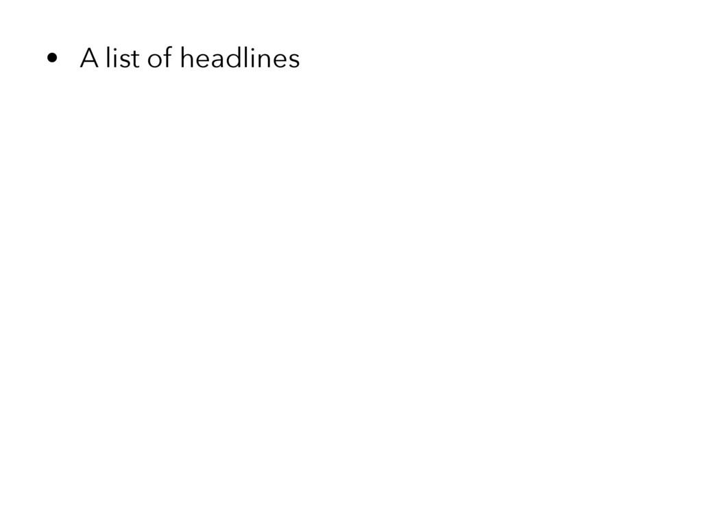 • A list of headlines