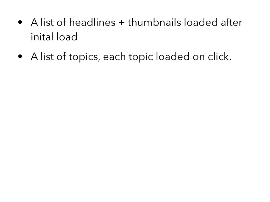 • A list of headlines + thumbnails loaded after...