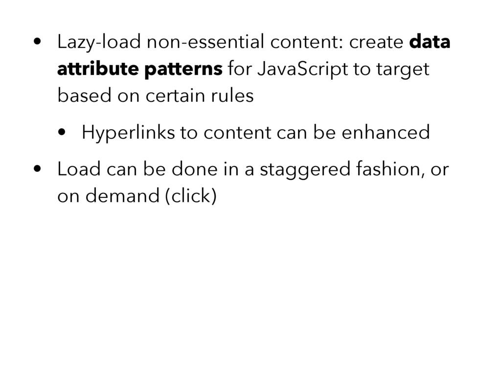 • Lazy-load non-essential content: create data ...