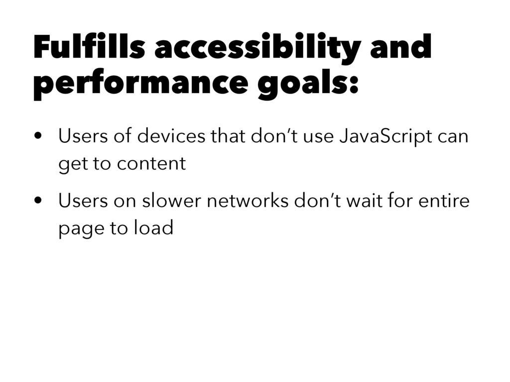 Fulfills accessibility and performance goals: •...
