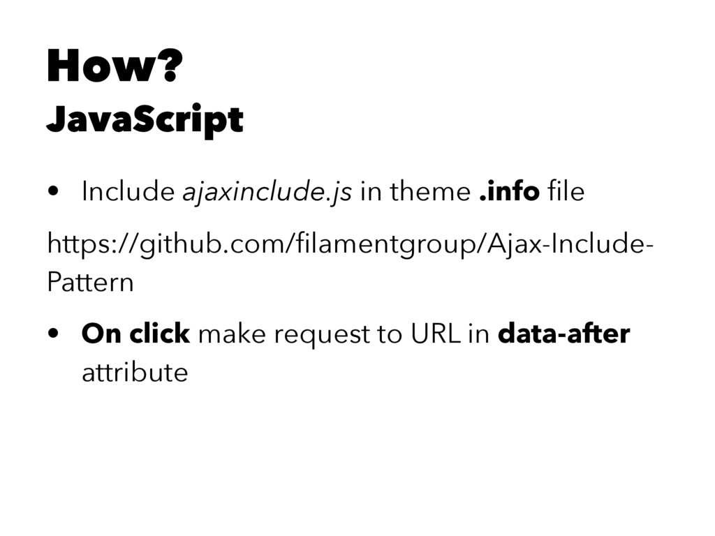 How? JavaScript • Include ajaxinclude.js in the...
