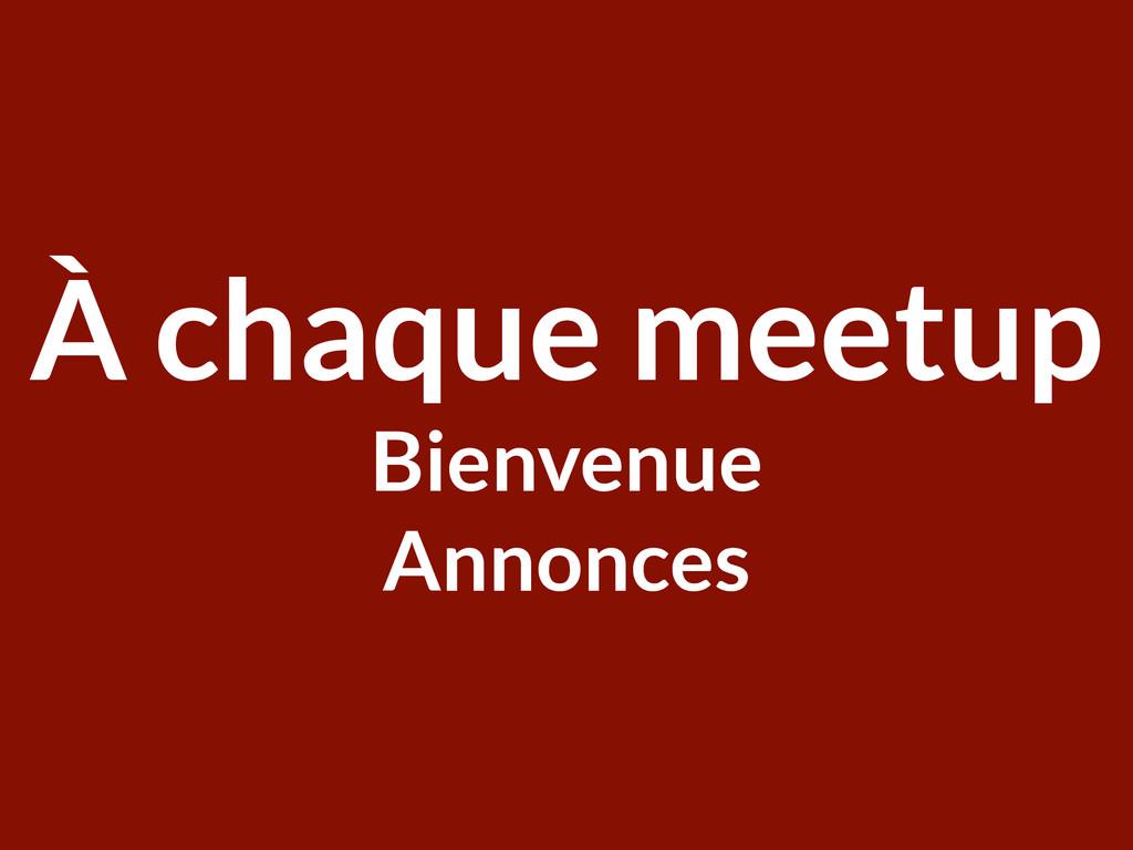 Welcome ParisRB À chaque meetup Bienvenue Annon...