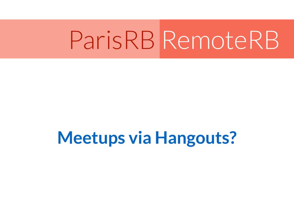 RemoteRB ParisRB Meetups via Hangouts?