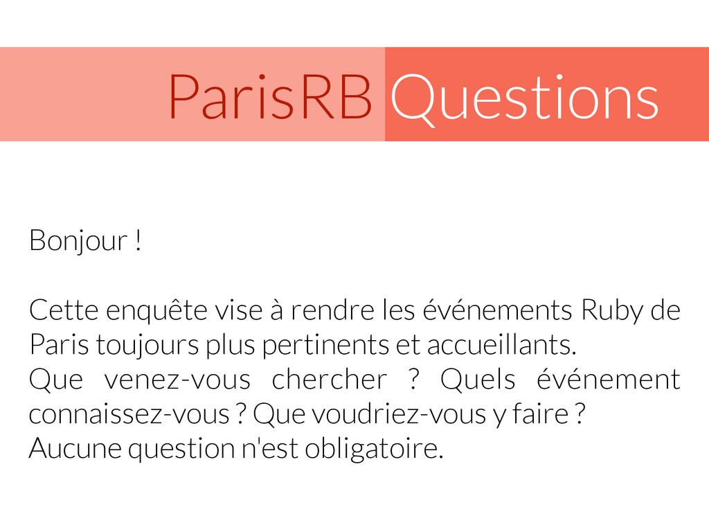 Questions ParisRB Bonjour ! ! Cette enquête vis...