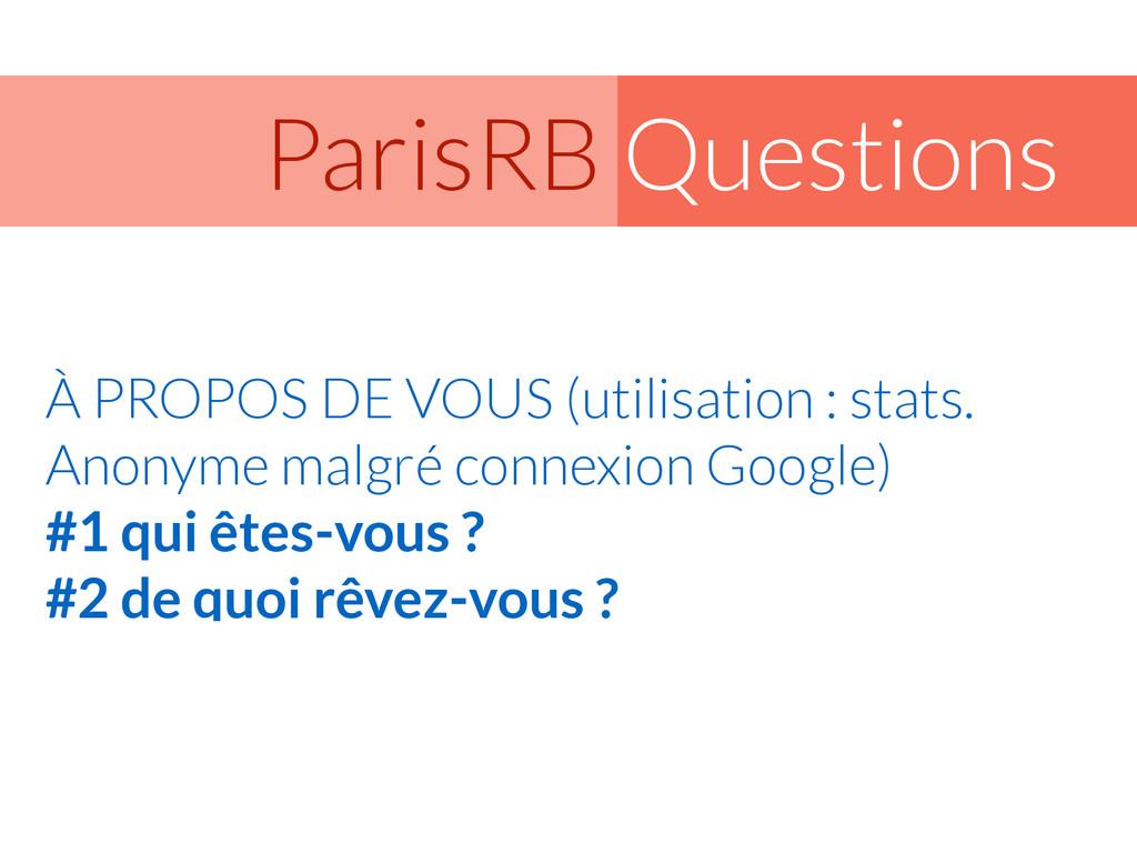 Questions ParisRB À PROPOS DE VOUS (utilisation...