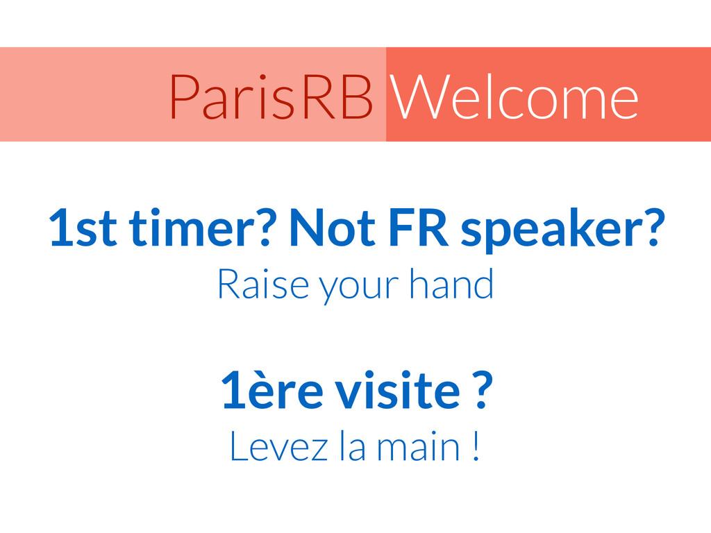 Welcome ParisRB 1st timer? Not FR speaker? Rais...