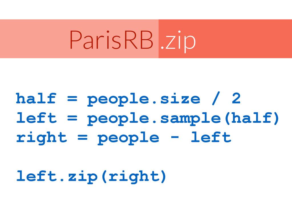 .zip ParisRB half = people.size / 2 left = peop...