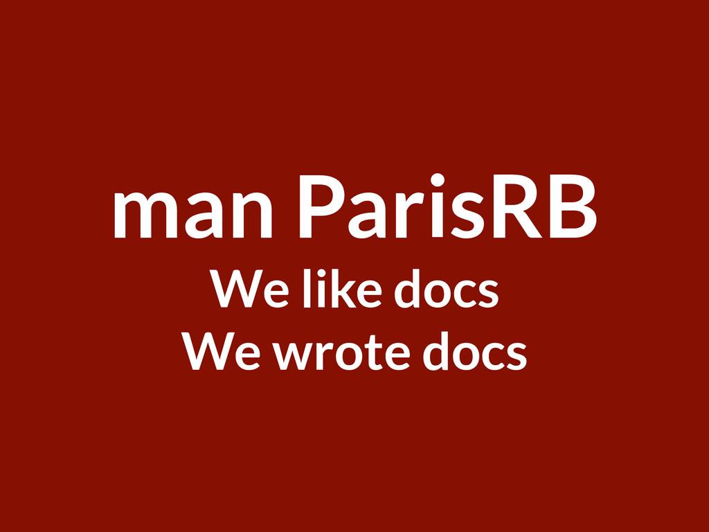 Welcome ParisRB man ParisRB We like docs We wro...