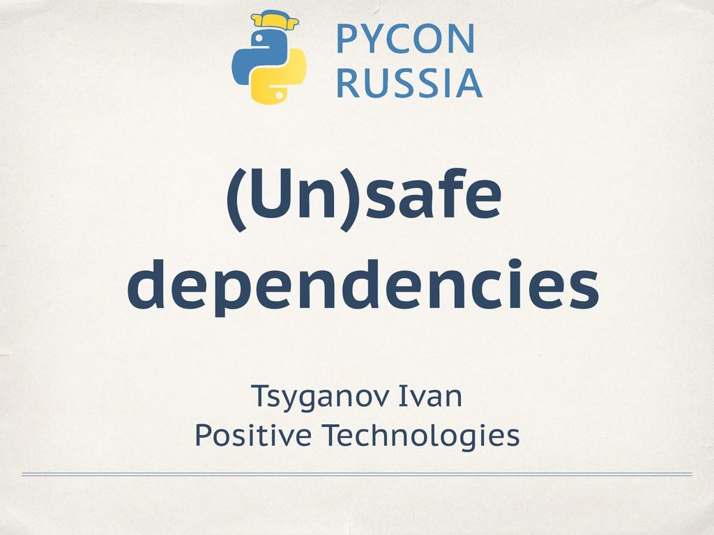 Tsyganov Ivan Positive Technologies (Un)safe de...