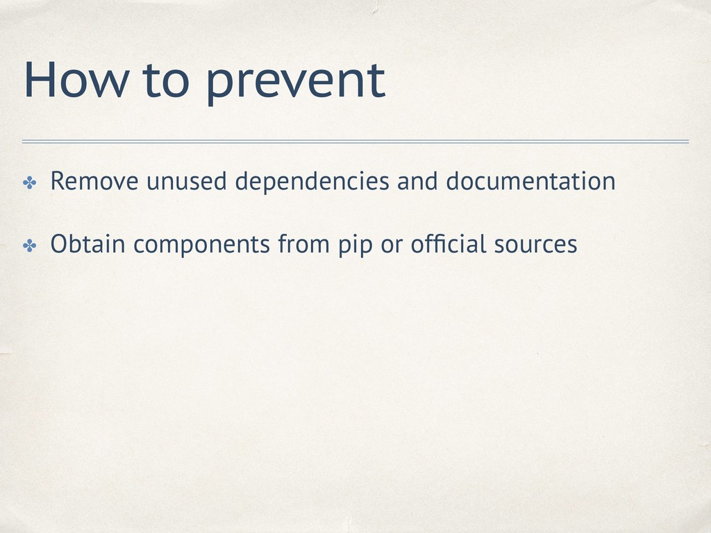 How to prevent ✤ Remove unused dependencies and...