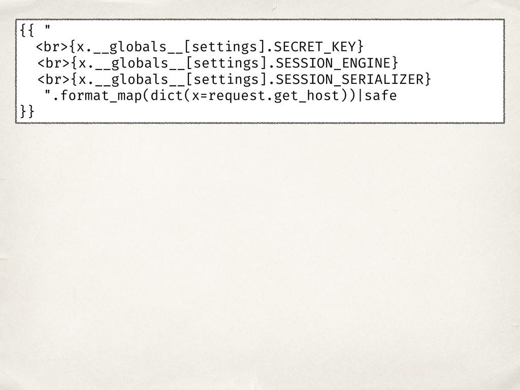"""{{ """" <br>{x.__globals__[settings].SECRET_KEY} <..."""