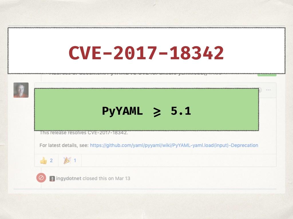 PyYAML >= 5.1 CVE-2017-18342