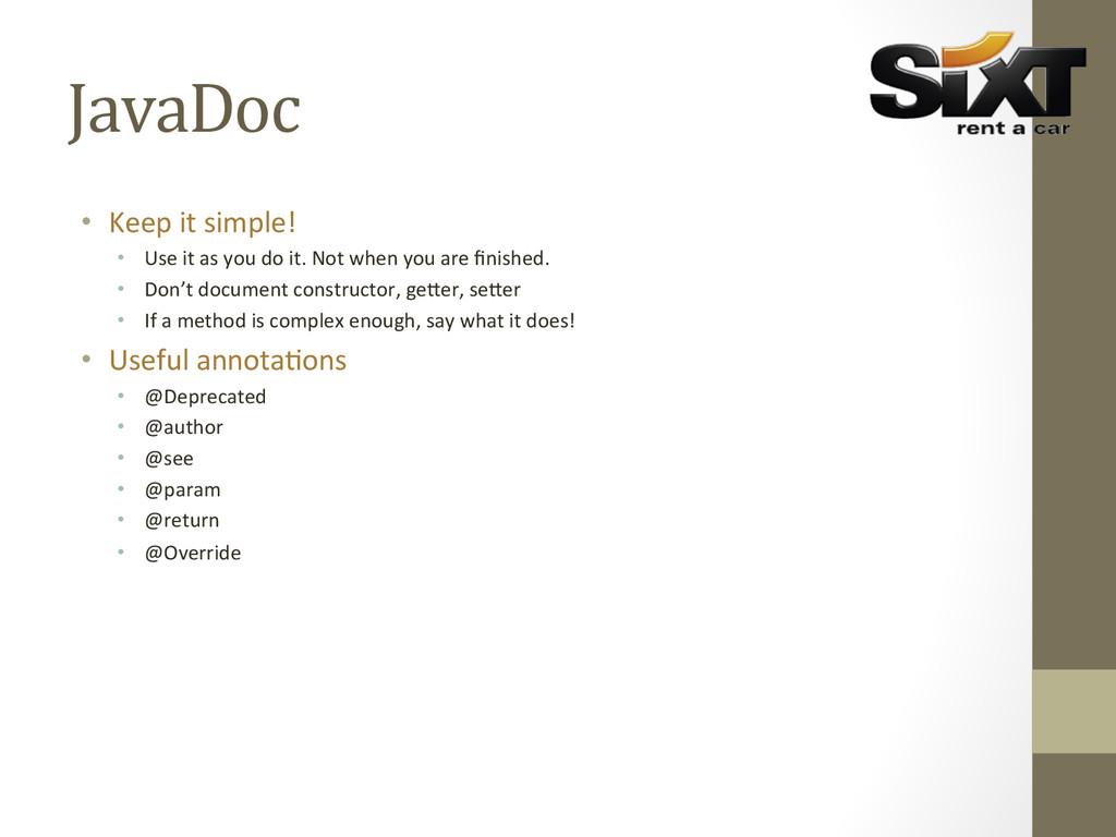JavaDoc  • Keep it simple!  • Use...