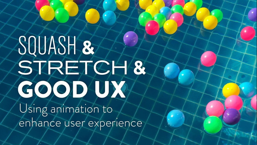 SQUASH & STRETCH & Using animation to enhance u...
