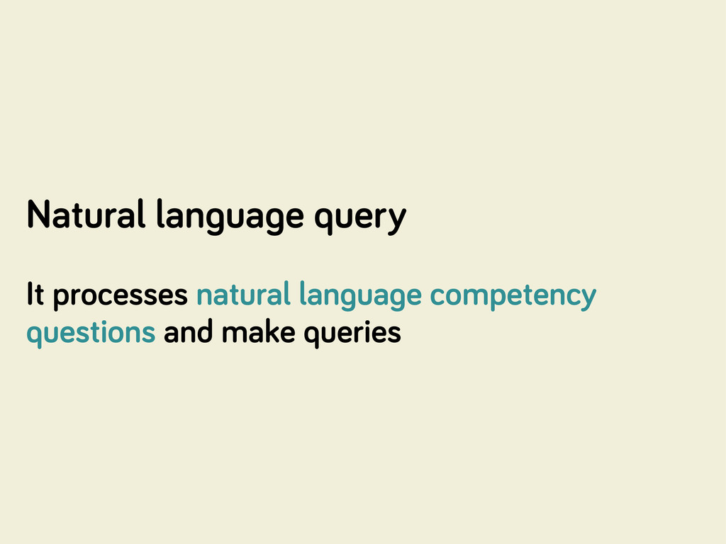 Natural lan ua e query It processes natural lan...