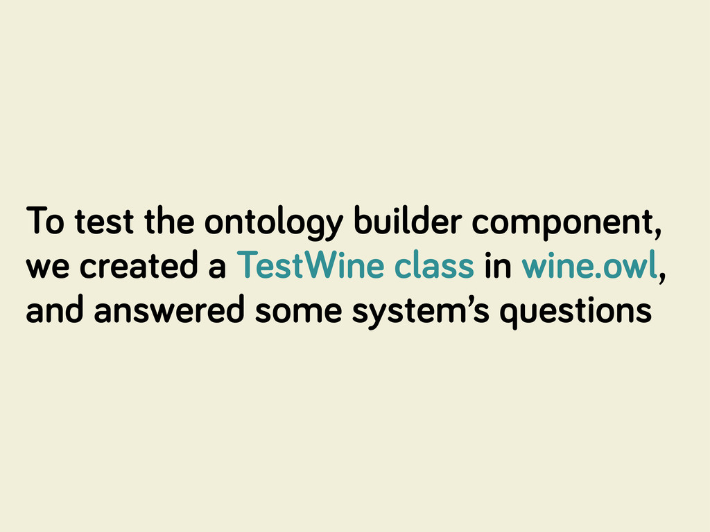 To test the ontolo y builder component, we crea...