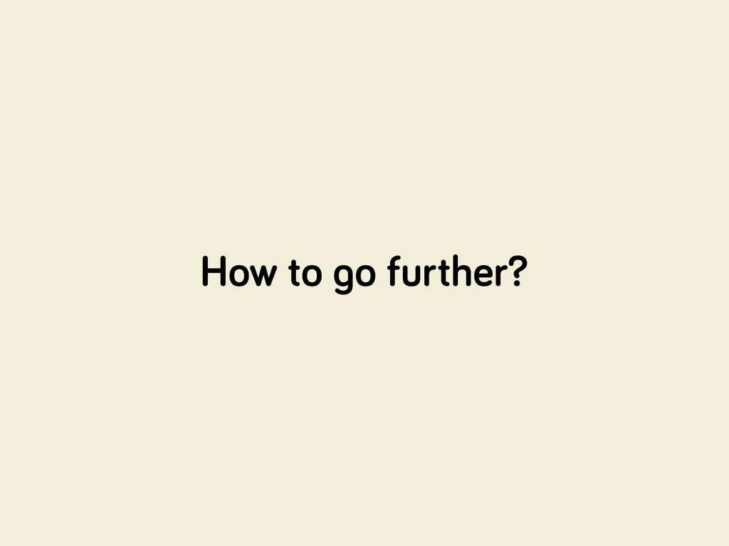 How to o further?