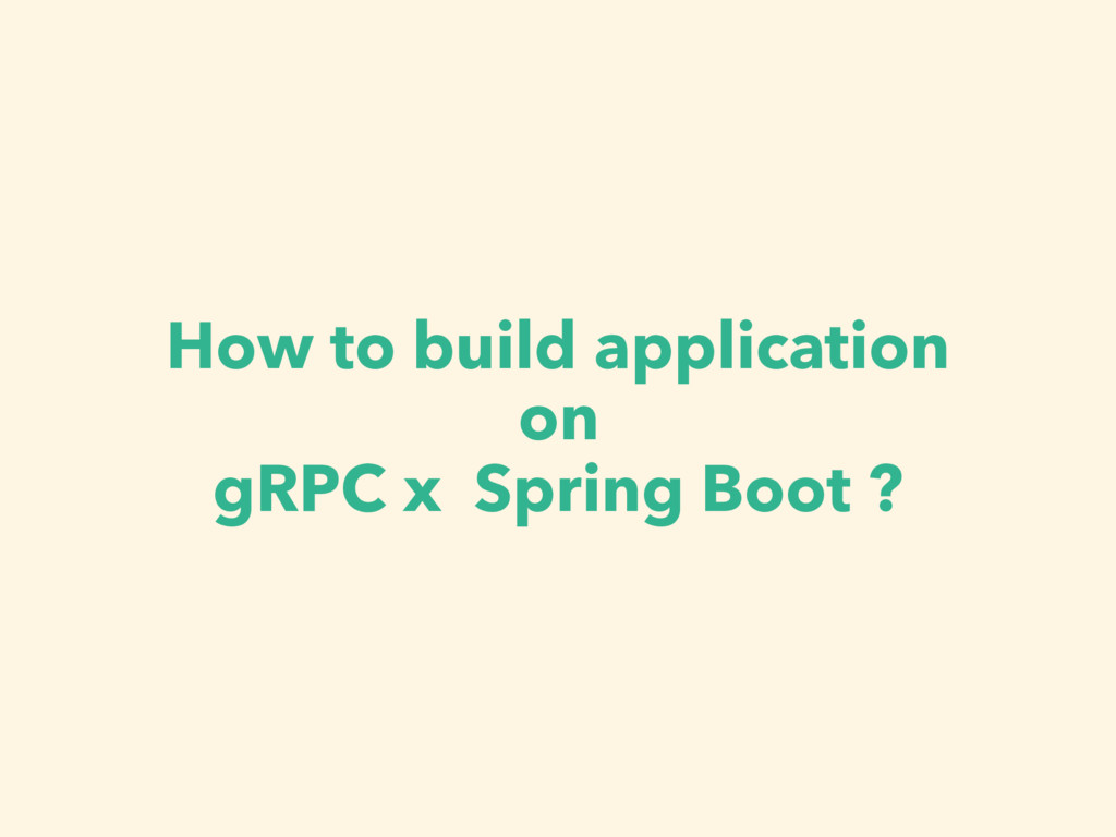 How to build application on gRPC x Spring Boot ?