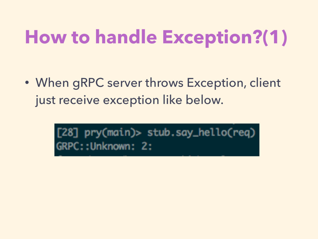 How to handle Exception?(1) • When gRPC server ...