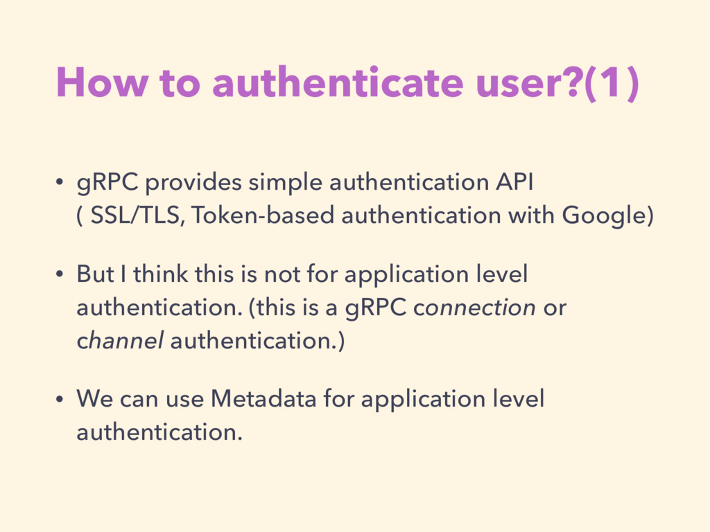 How to authenticate user?(1) • gRPC provides si...
