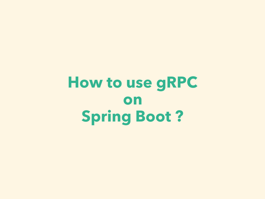 How to use gRPC on Spring Boot ?