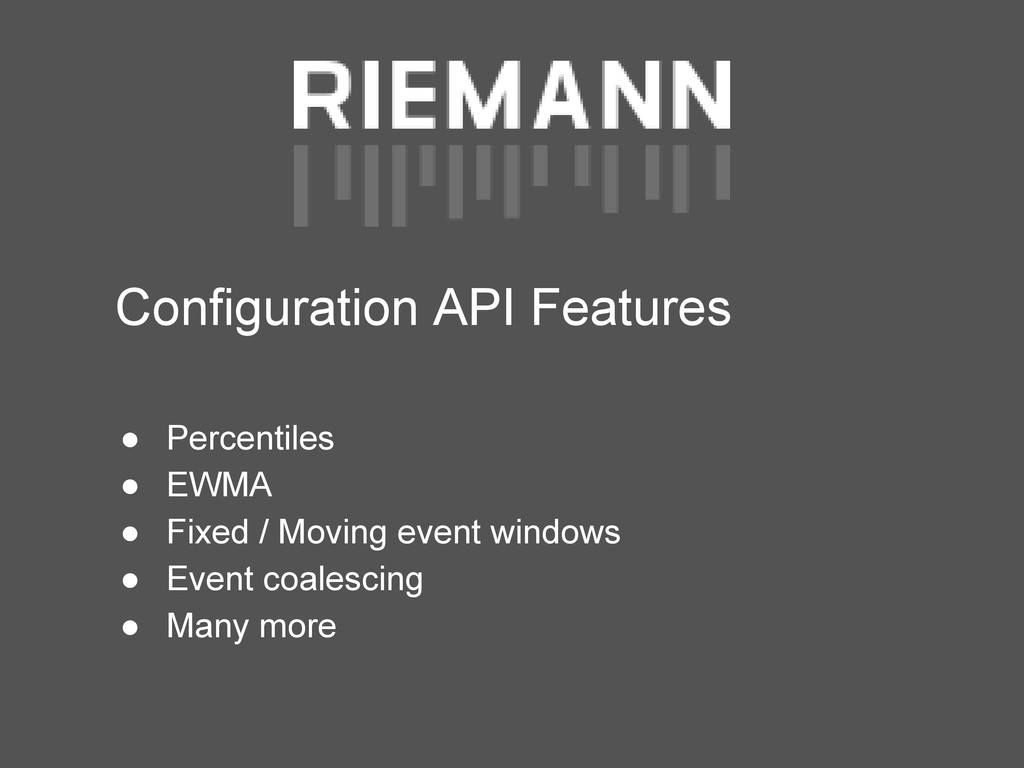 Configuration API Features ● Percentiles ● EWMA...