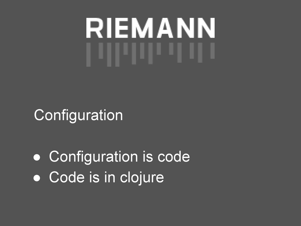 Configuration ● Configuration is code ● Code is...