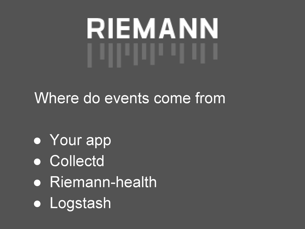 Where do events come from ● Your app ● Collectd...