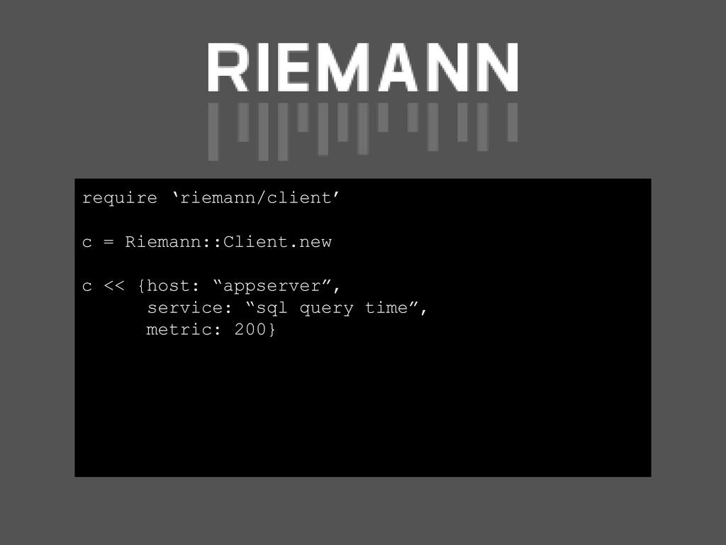 require 'riemann/client' c = Riemann::Client.ne...