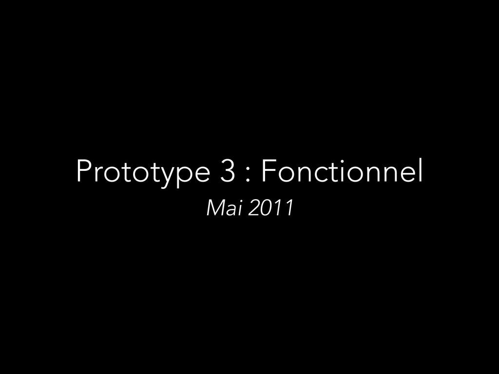 Prototype 3 : Fonctionnel Mai 2011