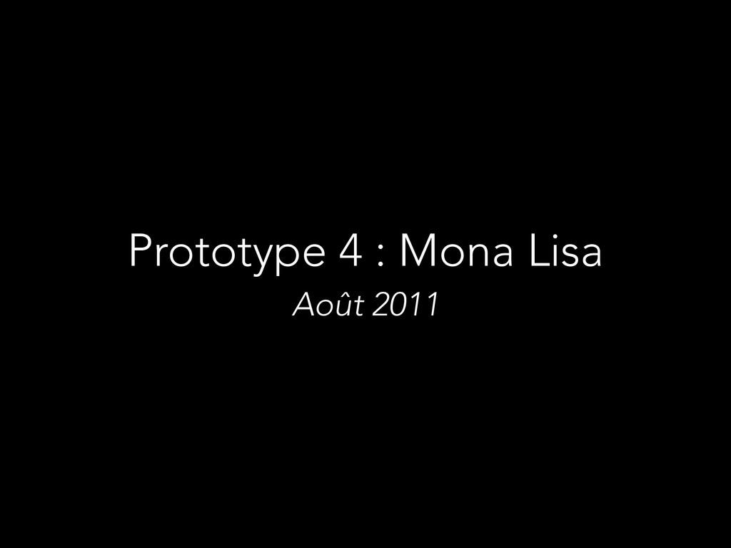 Prototype 4 : Mona Lisa Août 2011