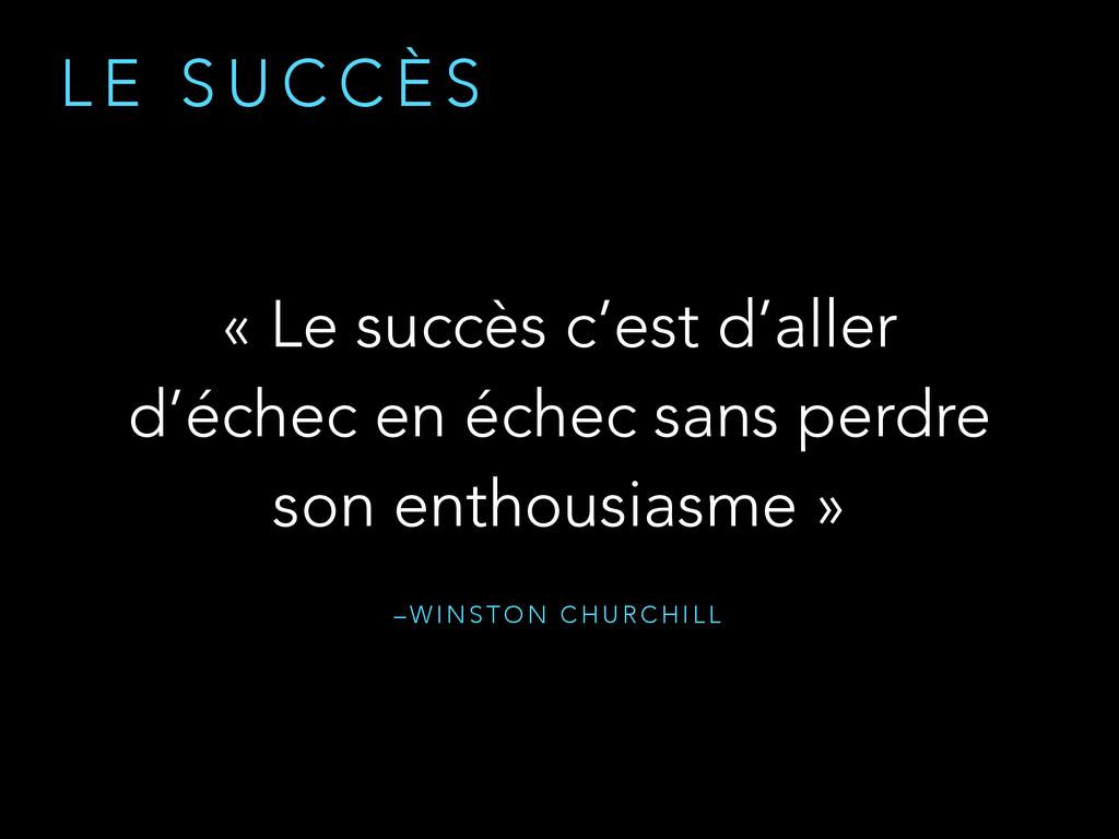 – W I N S T O N C H U R C H I L L « Le succès c...