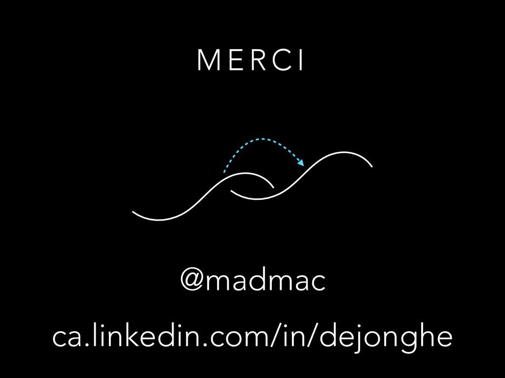 ca.linkedin.com/in/dejonghe @madmac M E R C I