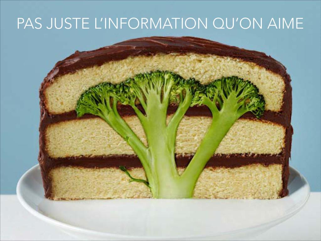 PAS JUSTE L'INFORMATION QU'ON AIME