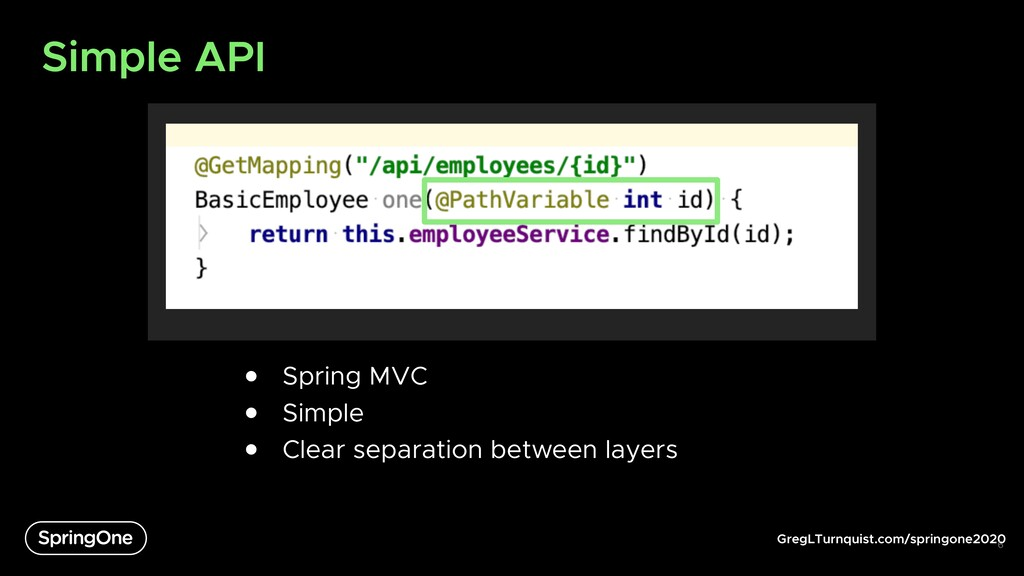 GregLTurnquist.com/springone2020 Simple API 6 ●...