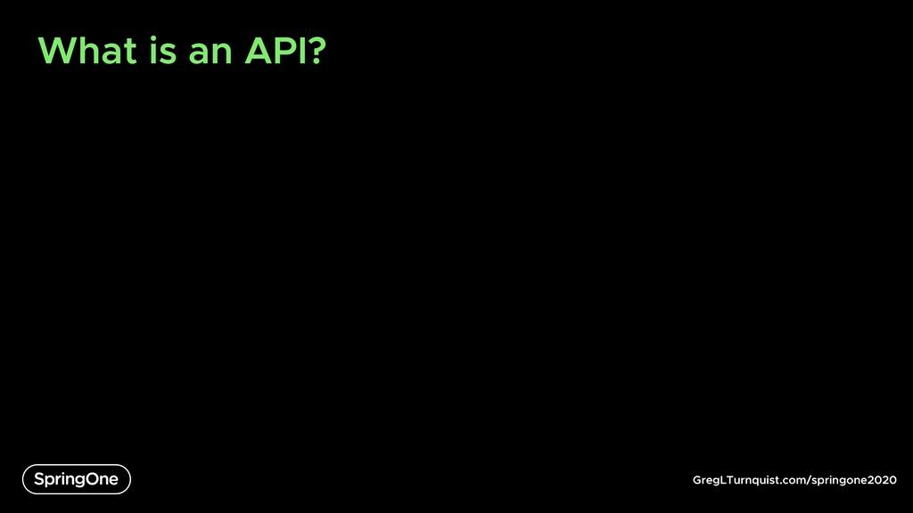 GregLTurnquist.com/springone2020 What is an API?