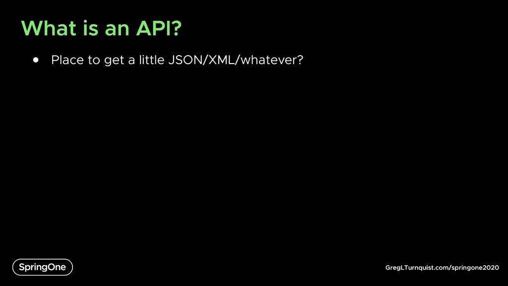 GregLTurnquist.com/springone2020 What is an API...