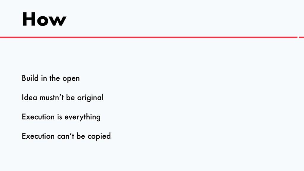 How Build in the open   Idea mustn't be origina...